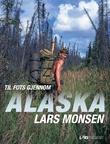 """""""Til fots gjennom Alaska"""" av Lars Monsen"""