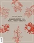 """""""Seks planter som forandret verden"""" av Eva Mæhre Lauritzen"""