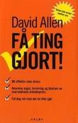 """""""Få ting gjort - kunsten å være produktiv uten å stresse"""" av David Allen"""