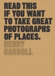 """""""Read this if you want to take great photographs of places"""" av Henry Carroll"""
