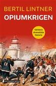 """""""Opiumkrigen - Världens dramatiska historia"""" av Bertil Lintner"""