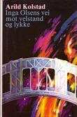 """""""Inga Olsens vei mot velstand og lykke"""" av Arild Kolstad"""