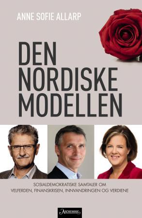 """""""Den nordiske modellen - sosialdemokraftiske samtaler om velferden, krisen, innvandringen og verdiene"""" av Anne Sofie Allarp"""