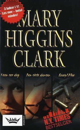 """""""Noen ser deg ; Den siste dansen ; Lacey/Alice"""" av Mary Higgins Clark"""