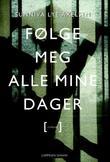 """""""Følge meg alle mine dager - roman"""" av Sunniva Lye Axelsen"""