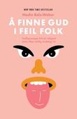 """""""Å finne Gud i feil folk vedkjenningar frå eit religiøst (men ikkje veldig åndeleg) liv"""" av Nadia Bolz-Weber"""