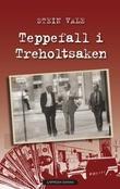 """""""Teppefall i Treholtsaken"""" av Stein Vale"""