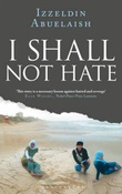 """I shall not hate - a gaza doctor's journey on the road to peace and human dignity"" av Izzeldin Abuelaish"