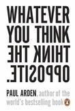 """""""Whatever you think, think the opposite"""" av Paul Arden"""