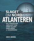 """""""Slaget om Nord-Atlanteren - det strategiske sjøslaget som sikret alliert seier under 2. verdenskrig"""" av John R. Bruning"""