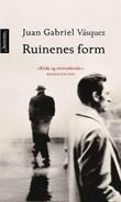 """Ruinenes form"" av Juan Gabriel Vásquez"