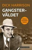"""""""Gangsterväldet - Världens dramatiska historia"""" av Dick Harrison"""