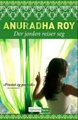 """""""Der jorden reiser seg"""" av Anuradha Roy"""