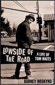"""Lowside of the Road - A Life of Tom Waits"" av Barney Hoskyns"