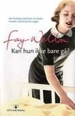 """""""Kan hun ikke bare gå?"""" av Fay Weldon"""