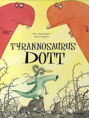 """Tyrannosaurus Dott"" av Julia Donaldson"