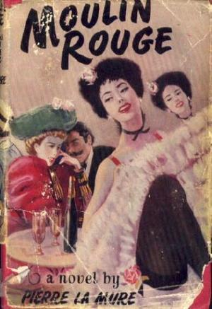 """Moulin Rouge - A novel based on the life of Henri de Toulouse-Lautrec"" av Pierre La Mure"