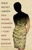 """""""Den magre kvinnen i hagen i flukt med tennisbanene - roman"""" av Terje Holtet Larsen"""