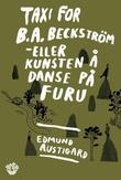"""Taxi for B.A. Beckström, eller Kunsten å danse på furu - roman"" av Edmund Austigard"