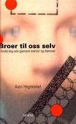 """""""Broer til oss selv - forstå deg selv gjennom eventyr og drømmer"""" av Astri Hognestad"""