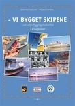 """""""Vi bygget skipene - om skipsbyggingsindustrien i Haugesund"""" av Stein-Erik Dagsland"""