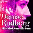 """""""Når klokken slår fem"""" av Denise Rudberg"""