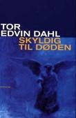"""""""Skyldig til døden - kriminalroman"""" av Tor Edvin Dahl"""