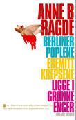"""""""Berlinerpoplene ; Eremittkrepsene ; Ligge i grønne enger"""" av Anne B. Ragde"""