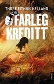 """Farleg kreditt - roman"" av Thore Eithun Helland"