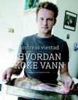 """""""Hvordan koke vann alt du bør kunne om mat, men ikke våget spørre om"""" av Andreas Viestad"""