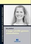 """""""Å bygge selvtillit gjennom selvmedfølelse - en selvhjelpsguide basert på kognitiv atferdsterapi"""" av Mary Welford"""