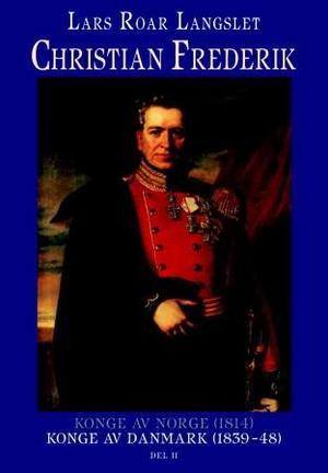 """""""Christian Frederik - konge av Norge 1814"""" av Lars Roar Langslet"""