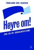 """""""Høyre om! for en ny konservatisme"""" av Torbjørn Røe Isaksen"""
