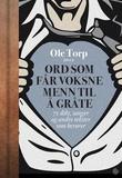 """""""Ord som får voksne menn til å gråte - 71 dikt, sanger og andre tekster som berører"""" av Ole Torp"""