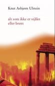 """""""Alt som ikke er stjålet eller brent - roman"""" av Knut Asbjørn Ulstein"""