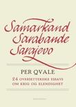 """""""Samarkand, Sarabande, Sarajevo 24 oversetteriske essays om krig og elendighet"""" av Per Qvale"""