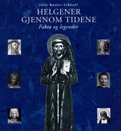 """""""Helgener gjennom tidene - fakta og legender"""" av Julie Waaler Eckhoff"""