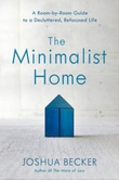 """The Minimalist Home A Room-by-Room Guide to a Decluttered, Refocused Life"" av Joshua Becker"