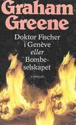 """""""Dr. Fischer i Genève, eller Bombeselskapet"""" av Graham Greene"""