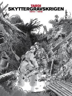 """""""Skyttergravskrigen - 1914-1918"""" av Tardi"""