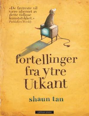 """""""Fortellinger fra ytre utkant"""" av Shaun Tan"""