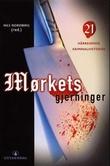 """""""Mørkets gjerninger - 21 hårreisende kriminalhistorier"""" av Nils Nordberg"""