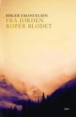 """""""Fra jorden roper blodet - roman"""" av Birger Emanuelsen"""