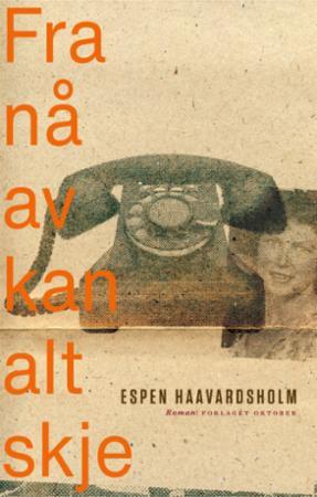 """""""Fra nå av kan alt skje - roman"""" av Espen Haavardsholm"""