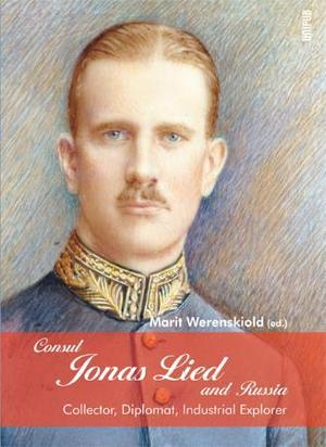 """Consul Jonas Lied and Russia - collector, diplomat, industrial explorer"" av Marit Werenskiold"