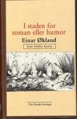 """""""I staden for roman eller humor essay, artiklar, epistlar"""" av Einar Økland"""