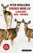 """""""Dyrenes indre liv - kjærlighet, sorg, omtanke"""" av Peter Wohlleben"""