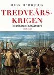"""""""Tredveårskrigen - en europeisk katastrofe 1618-1648"""" av Dick Harrison"""