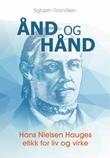 """""""Ånd og hånd Hans Nielsen Hauges etikk for liv og virke"""" av Sigbjørn Ravnåsen"""