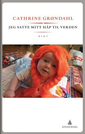"""""""Jeg satte mitt håp til verden"""" av Cathrine Grøndahl"""